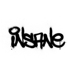 Graffiti insane word sprayed in black over white vector