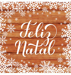 Feliz natal calligraphy hand lettering on on wood vector