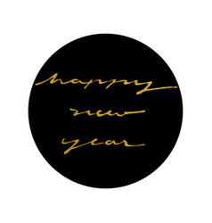 Gold happy new year ink style in black circle vector
