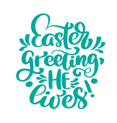 Hand lettering easter greeting he lives biblical vector