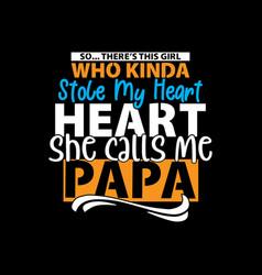 Kinda stole my heart she calls me papa lover cloth vector