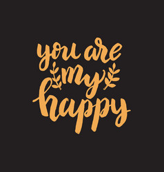 you are my happy hand drawn lettering phrase vector image vector image