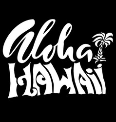 hand drawn phrase aloha hawaii lettering design vector image