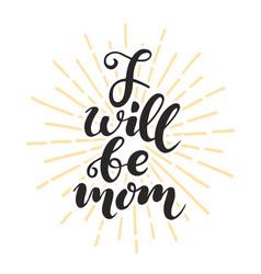 I will be mom handwriting vector