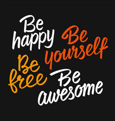 Be happy be yourself be free be awesome vector