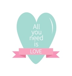 All you need is love lettering with bue heart and vector