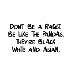do not be a racist be like pandas vector image