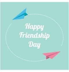 Happy Friendship Day Pink and blue paper planes vector