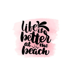 Life is better at beach vector