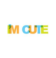 I am cute phrase overlap color no transparency vector