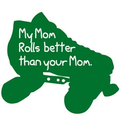 My Mom Rolls Better vector image vector image