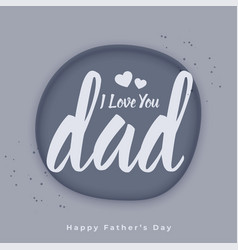 I love you dad message for fathers day vector