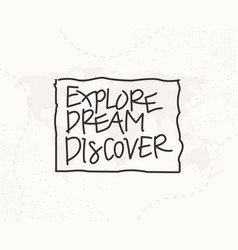 explore dream discover hand written lettering vector image