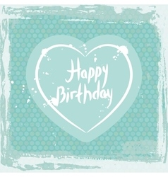 Abstract grunge frame happy birthday heart on vector image