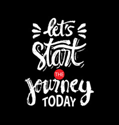 lets start journey today vector image