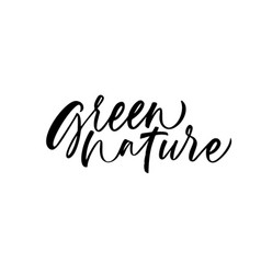 green nature phrase modern calligraphy vector image