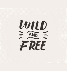 wild and free hand written lettering vector image