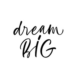 dream big motivational and inspirational phrase vector image