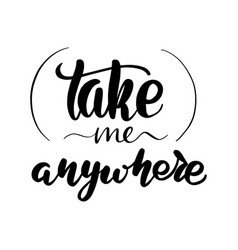 Take me anywhere lettering card vector