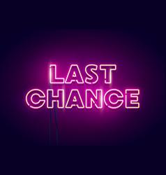 Last chance neon light sign vector