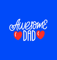 Awesome dad lettering card vector