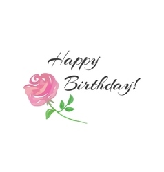 Happy birthday lettering and a pink rose vector