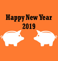 Happy new year 2019 year of the pig vector