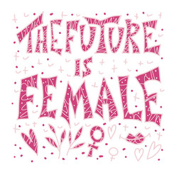 The future is female hand drawn quote vector