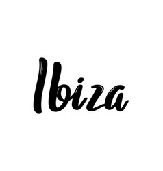ibiza hand-lettering calligraphy hand drawn brush vector image