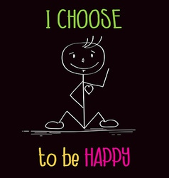 Funny with message i choose te be happy vector