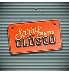 We are Closed Sign - vintage sign with information vector image