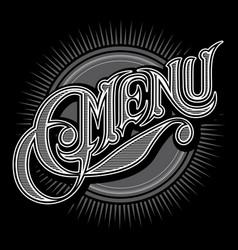 Calligraphic stylish inscription menu on black vector