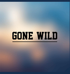 Gone wild inspirational and motivation quote vector