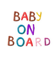 Handmade modeling clay words baby on board vector