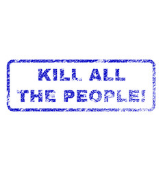 Kill all the people exclamation rubber stamp vector