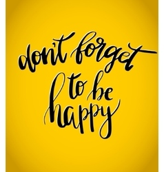 Don t forget to be happy inspiration vector image