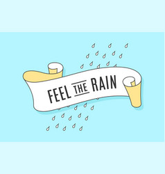 Old trendy ribbon with text feel the rain vector