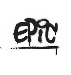 graffiti epic word sprayed in black over white vector image