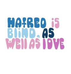 Hatred is blind as well as love romantic saying vector