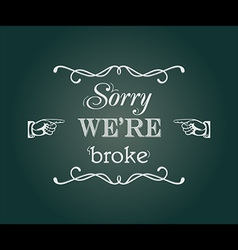 Sorry we are broke vector image
