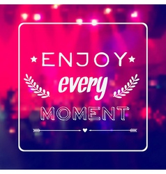 Motivational card Enjoy every moment Blurred vector