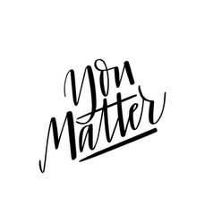 you matter inspirational quote design print vector image