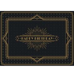 Vintage Art Deco Happy Birthday card frame design vector image vector image