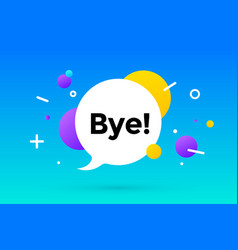 bye banner speech bubble poster and sticker vector image