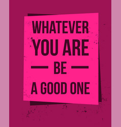 poster with quote whatever you are be a good one vector image
