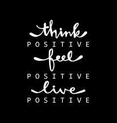 Think positive feel positive live positive vector