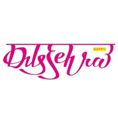 Happy dussehra hindu festival Lettering text for vector image vector image