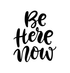be here now hand lettering vector image