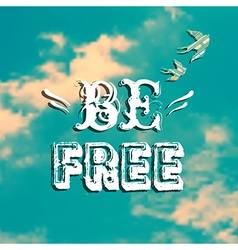 with blue sky swallows and phrase Be free vector image