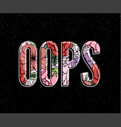 Oops slogan perfect for pin card t-shirt design vector